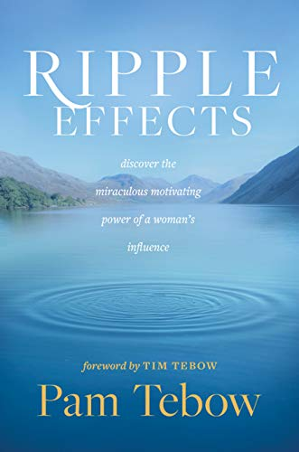 Ripple Effects: Discover the Miraculous Motivating Power of a Woman's Influence -
