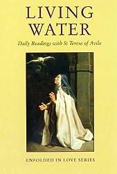 Living Water: St Teresa of Avila (Enfolded in Love)
