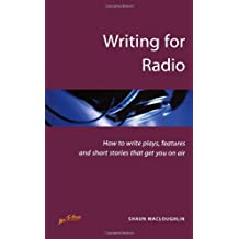 Writing for Radio: 2nd edition: How to Write Plays, Features and Short Stories That Get You on Air (Successful writing)