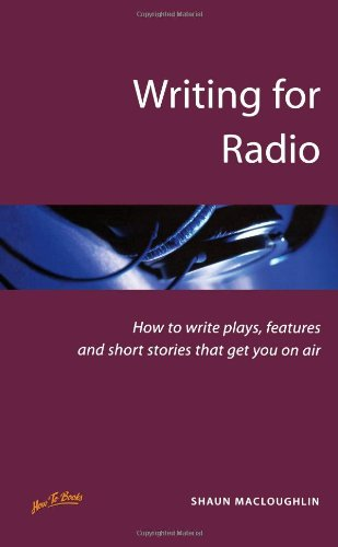 Writing For Radio 2nd Edition: How to Write Plays, Features and Short Stories That Get You on Air (Successful writing) por Shaun MacLoughlin