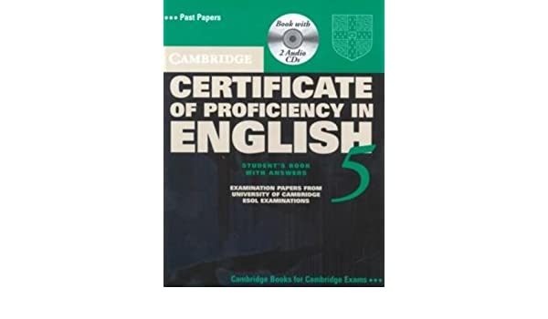 Cambridge Certificate Of Proficiency In English 5 With Answers Examination Papers From University Esol Examinations Cpe Practice Tests