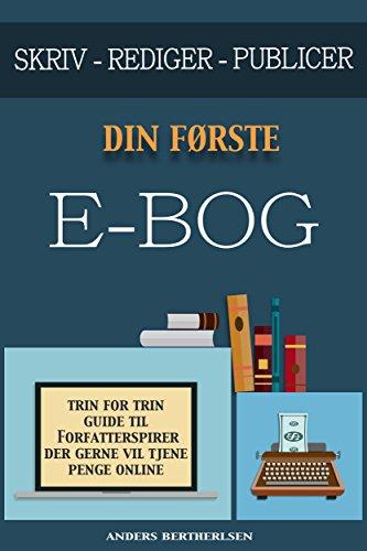 SKRIV - REDIGER - PUBLICER DIN FØRSTE E-BOG: Trin For Trin Guide Til Forfatterspirer Der Gerne Vil Tjene Penge Online (Danish Edition)