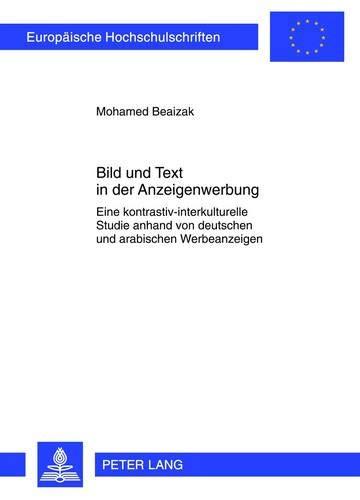 Bild und Text in der Anzeigenwerbung: Eine kontrastiv-interkulturelle Studie anhand von deutschen und arabischen Werbeanzeigen (Europäische ... / Série 21: Linguistique, Band 375)