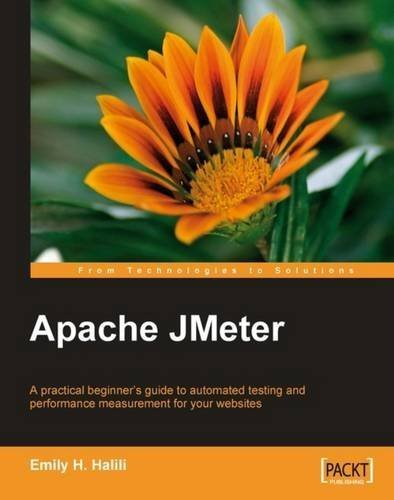 Apache JMeter: A practical beginner's guide to automated testing and performance measurement for your websites by Emily H. Halili (2008-06-27)