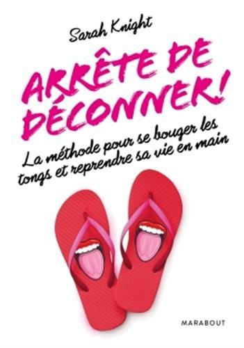 Arrête de déconner ! : La méthode pour se bouger les tongs et reprendre sa vie en main par From Marabout
