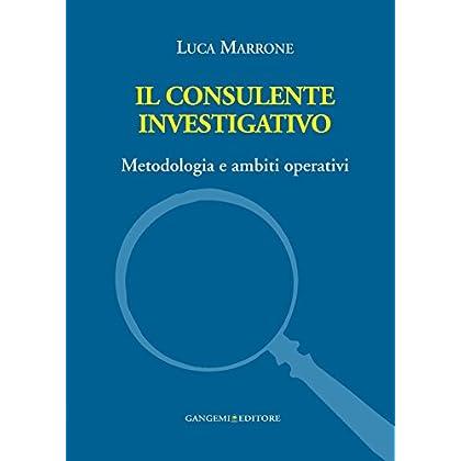 Il Consulente Investigativo: Metodologia E Ambiti Operativi