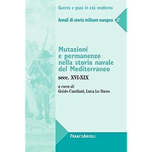Mutazioni e permanenze nella storia navale del Mediterraneo. Secc. XVI-XIX.  Annali di storia militare europea 2: Secc.