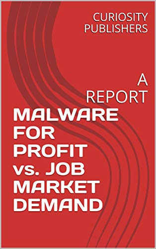 MALWARE FOR PROFIT vs. JOB MARKET DEMAND: A REPORT (English Edition) (Keystroke Software)