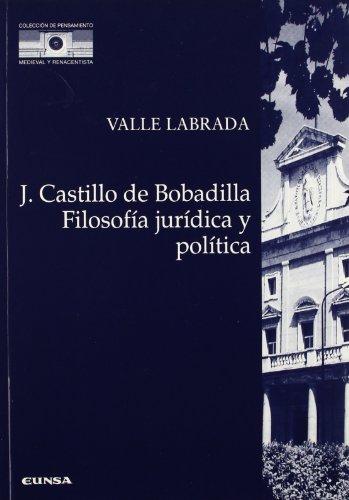 Filosofía jurídica y política de Jerónimo Castillo de Bobadilla (Colección de pensamiento medieval y renacentista)