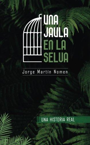 Una Jaula en la Selva: La industria del secuestro en Colombia