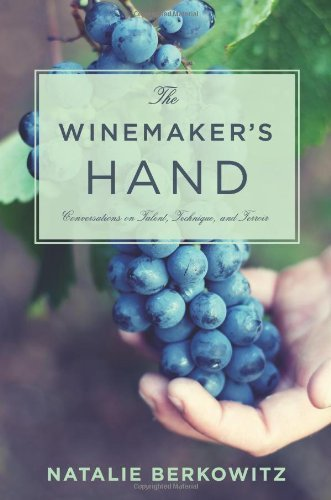 The Winemaker's Hand: Conversations on Talent, Technique, and Terroir (Arts and Traditions of the Table: Perspectives on Culinary History) by Berkowitz, Natalie (2014) Hardcover