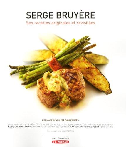 Serge Bruyere Recettes Originales et Revisitees