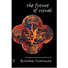 [(The Future of Ritual: Writings on Culture and Performance)] [Author: Richard Schechner] published on (April, 1993)