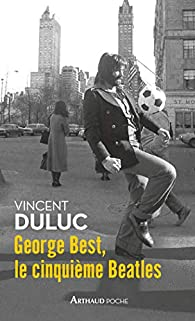 George Best, le cinquième Beatles par Vincent Duluc
