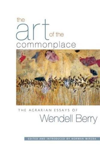 The Art of the Commonplace: The Agrarian Essays of Wendell Berry: 0