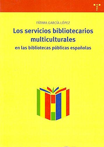 Los servicios bibliotecarios multiculturales en las bibliotecas públicas españolas (Biblioteconomía y Administración Cultural) por Fátima García López