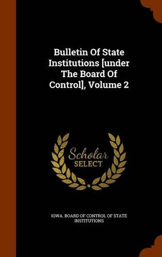 Bulletin Of State Institutions [under The Board Of Control], Volume 2