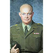 Dwight D. Eisenhower Quotes: 90 Quotes Of Wisdom By The Legendary Commander And President Dwight D. Eisenhower (English Edition)