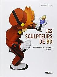 Les sculpteurs de BD : Dans l'atelier des créateurs de figurines