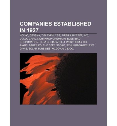 [ COMPANIES ESTABLISHED IN 1927: VOLVO, CESSNA, 7-ELEVEN, CBS, PIPER AIRCRAFT, JVC, VOLVO CARS, NORTHROP GRUMMAN, BLUE BIRD CORPORATION ] Source Wikipedia (AUTHOR ) Jun-25-2011 Paperback Jvc-serie
