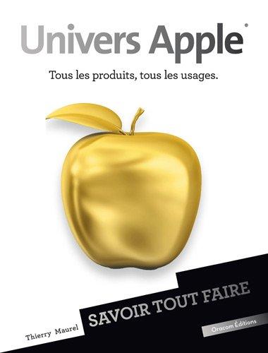 Univers Apple : Tous les produits, tous les usages par Thierry Maurel