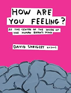 How Are You Feeling?: At the Centre of the Inside of The Human Brain's Mind (0857867210) | Amazon Products