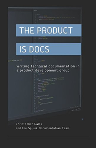 The Product is Docs: Writing technical documentation in a product development group por Christopher Gales