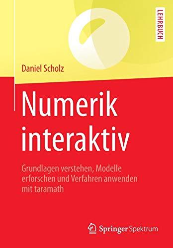 Numerik interaktiv: Grundlagen verstehen, Modelle erforschen und Verfahren anwenden mit taramath