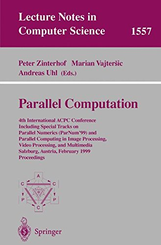 Parallel Computation: 4th International ACPC Conference Including Special Tracks on Parallel Numerics (ParNum'99) and Parallel Computing in Image ... Notes in Computer Science, Band 1557)