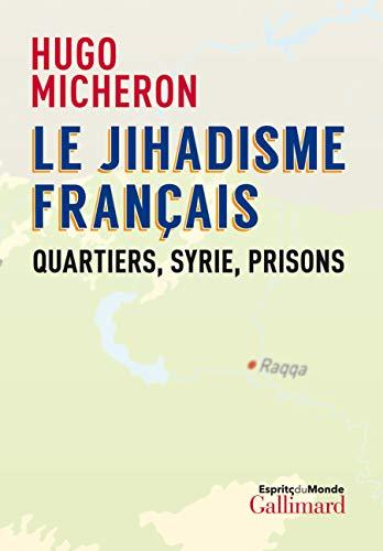 Le jihadisme français: Quartiers, Syrie, Prisons