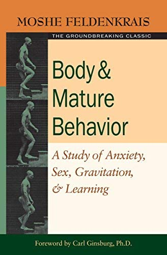 Body and Mature Behaviour: A Study of Anxiety, Sex, Gravitation and Learning by Moshe Feldenkrais (2005-10-20)