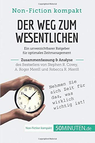 Der Weg zum Wesentlichen. Zusammenfassung & Analyse des Bestsellers von Stephen R. Covey, A. Roger Merrill und Rebecca R. Merrill: Ein unverzichtbarer Ratgeber für optimales Zeitmanagement