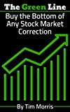 The Green Line: Buy the Bottom of Any Stock Market Correction - (swing trading strategies book, how to swing trade books)