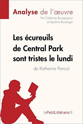 Les cureuils de Central Park sont tristes le lundi de Katherine Pancol (Analyse de l'oeuvre): Comprendre la littrature avec lePetitLittraire.fr (Fiche de lecture)