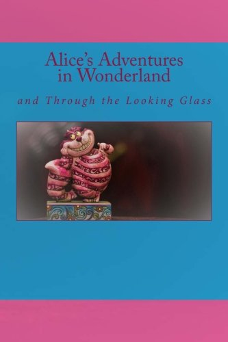 Alice's Adventures in Wonderland: and Through the Looking Glass