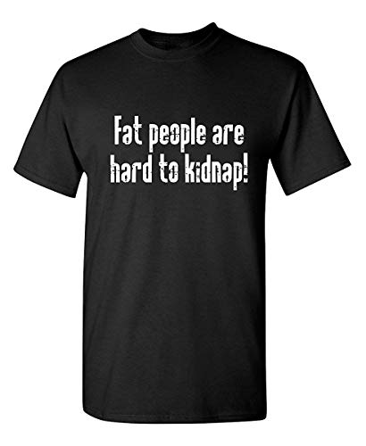 Fat People Are Hard to Kidnap Humor Graphic Novelty Sarcastic Funny T Shirt
