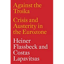 Against the Troika: Crisis and Austerity in the Eurozone.