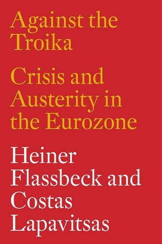 Against the Troika: Crisis and Austerity in the Eurozone
