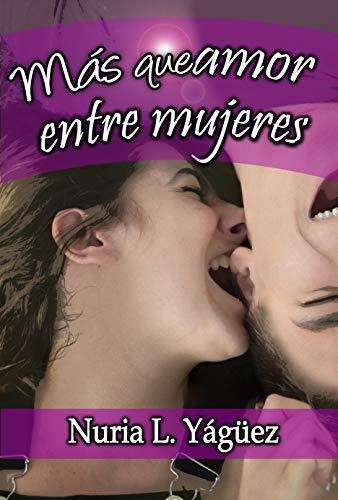 Más que amor entre mujeres: Mas poemas y cartas de amor con sexo femenino, para mujeres que aman a mujeres. por Nuria Lopez Yagüez