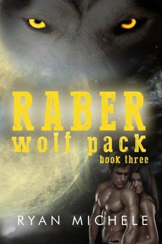 Raber Wolf Pack Book Three: Volume 3