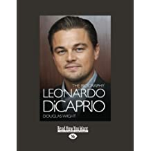 Leonardo DiCaprio: The Biography by Douglas Wight (2012-12-28)
