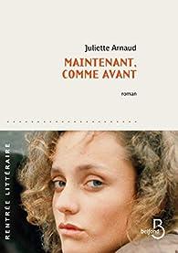 Maintenant, comme avant par Juliette Arnaud