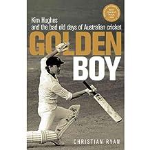 [(Golden Boy: Kim Hughes and the Bad Old Days of Australian Cricket )] [Author: Christian Ryan] [Sep-2010]
