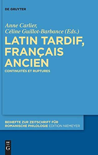 Latin tardif, français ancien: Continuités et ruptures (Beihefte zur Zeitschrift für romanische Philologie, Band 420)