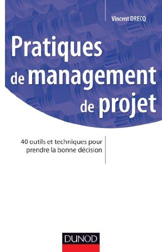 Pratiques de management de projet - 40 outils et techniques pour prendre la bonne décision