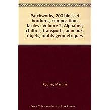 Patchworks, 200 blocs et bordures, compositions faciles : Volume 2, Alphabet, chiffres, transports, animaux, objets, motifs géométriques