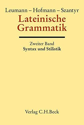 Handbuch der Altertumswissenschaft: Lateinische Grammatik Bd. 2: Lateinische Syntax und Stilistik mit dem allgemeinen Teil der lateinischen Grammatik
