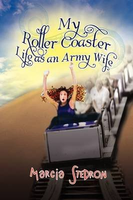 [(My Roller Coaster Life as an Army Wife)] [By (author) Marcia Stedron] published on (August, 2009) par Marcia Stedron