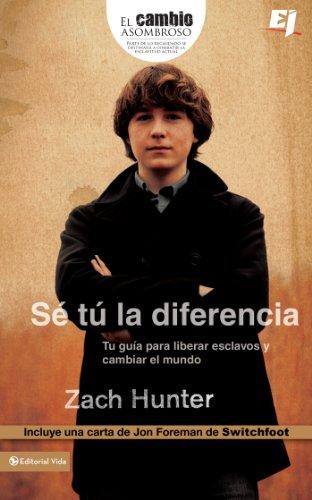 Se tú la diferencia: Tu guía para liberar a los esclavos y cambiar el mundo (Especialidades Juveniles) por Zach Hunter