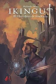 Ikingut. El heredero de Darkaria par Belinda del Carmen Díaz